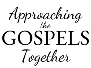 Approaching the Gospels Together